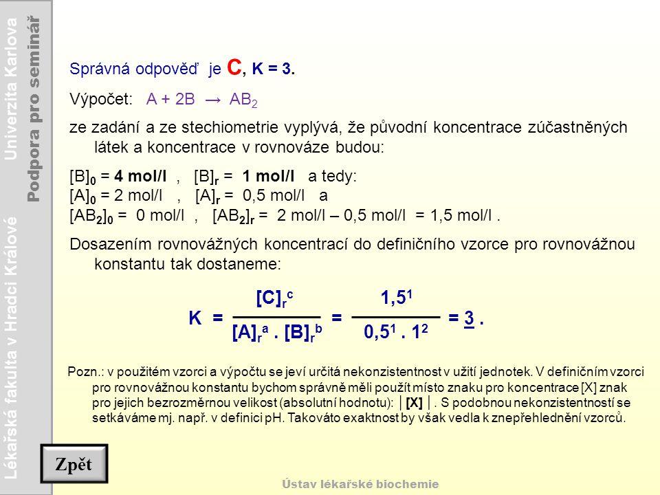 K = [A]ra . [B]rb [C]rc = 0,51 . 12 1,51 = 3 . Zpět